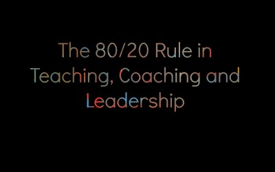 The 80/20 Rule in Teaching, Coaching and Leadership
