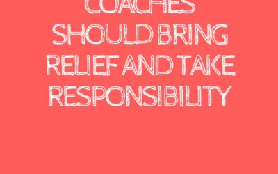 Coaches Should Bring Relief and Take Responsibility
