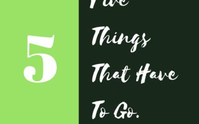 Five Things That Have to Go.