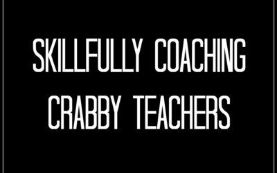 Skillfully Coaching Crabby Teachers