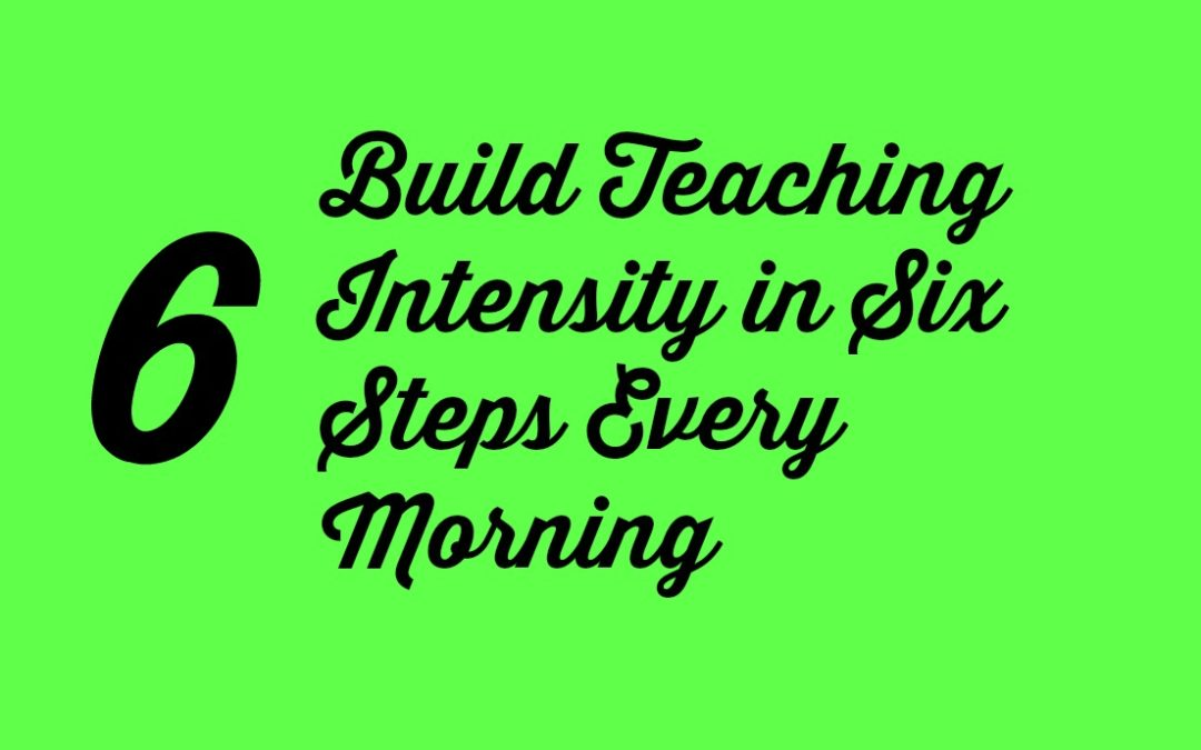 6 Things to Do Every Morning to Set Intensity in Your Teaching!