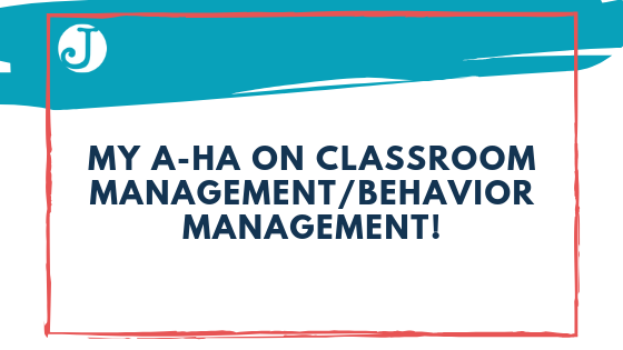 My A-ha on Classroom Management/Behavior Management!