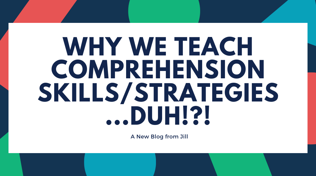 Why we teach comprehension skills/strategies…DUH!?!