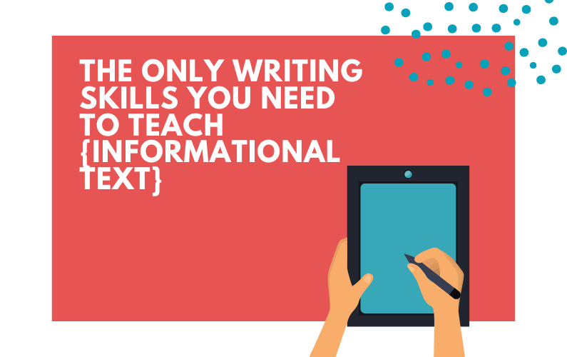 The Only Writing Skills You Need to Teach {Informational Text}