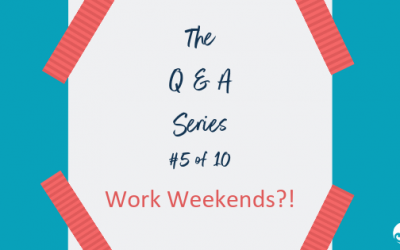 The Q & A Series #5 of 10 | Work Weekends?!