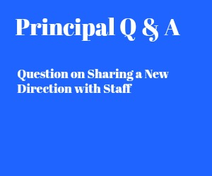 Question on Sharing a New Direction with Staff {Principal}