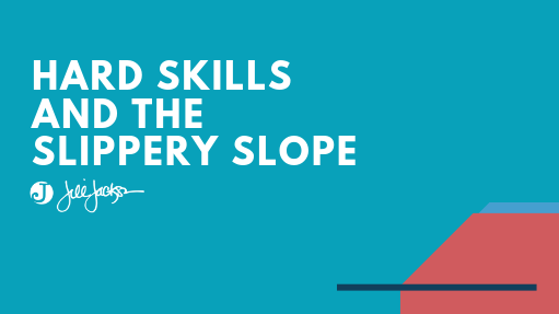 Hard Skills and the Slippery Slope