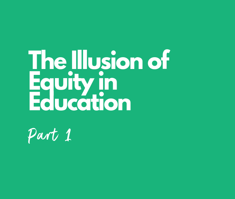 The Illusion of Equity in Education, Part 1