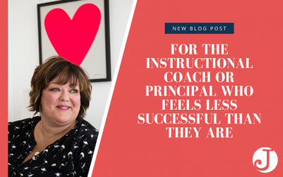 For The Instructional Coach Or Principal Who Feels Less Successful Than They Are
